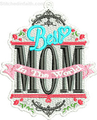 Best Mom-Mothers Day embroidery, Mom embroidery, machine embroidery designs, embroidery designs, Mom,  embroidery, stitchedinfaith.com, holiday embroidery,