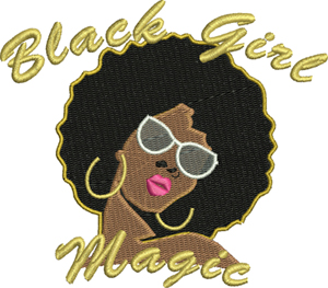 Black girl magic-Black girl, African american. machine embroidery, pretty black