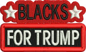 Blacks for Trump-Trump, Blacks for Trump, election, machine embroidery, Trump,