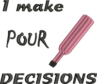 I make pour decisions-Wine, food, drinks,cute sayings, alcohol, beverages
