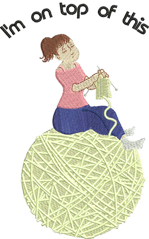 Im on top of this-Sewing, knitting, ball of yarn, cute sayings, knitters sayings, knitting, crafts,machine embroidery, adorable knitters, knit