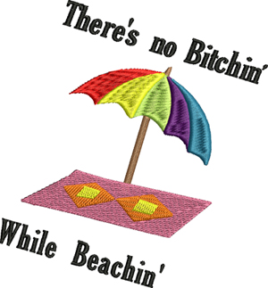 No Bitchin while Beachin-Beach ,machine embroidery ,summer, stitchedinfaith.com, beach blanket, summer sayings, beach design